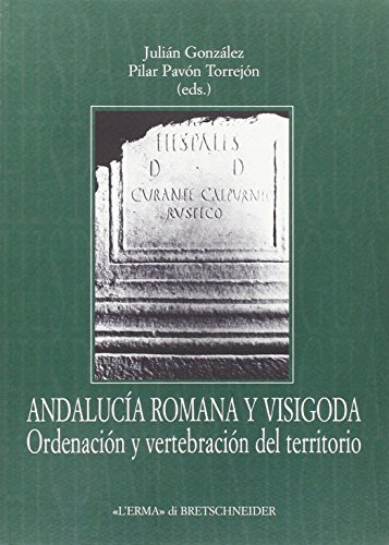 Andalucía romana y visigoda. Ordenación del vertebración del territorio (Hispania Antigua. Serie Historica)