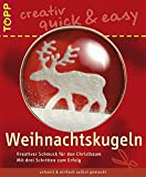 Weihnachtskugeln: Kreativer Schmuck für den Christbaum (TOPP creativ - quick & easy)