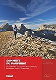 Sommets du Dauphiné : Les plus belles randonnées, Ecrins, Dévoluy, Belledonne, Vercors, Chartreuse