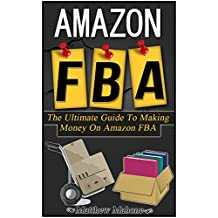 Amazon FBA: The Ultimate Guide To Making Money On Amazon FBA (amazon fba, selling on amazon, amazon fba business, amazon business, amazon selling, amazon selling secrets) (English Edition)