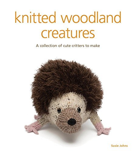 Knitted Woodland Creatures: A Collection of Cute Critters to Make by Susie Johns (2014-12-02)