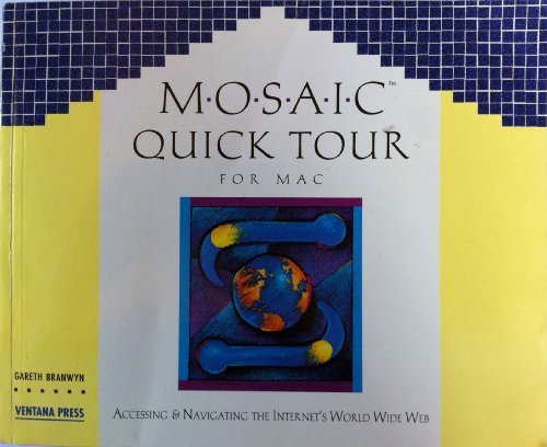 Mosaic Quick Tour for Mac: Accessing & Navigating the World Wide Web/Book and Disk: Accessing and Navigating the Internet's World Wide Web