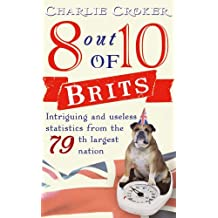 8 out of 10 Brits: Intriguing statistics about the world's 79th largest nation by Charlie Croker (2-Sep-2010) Mass Market Paperback