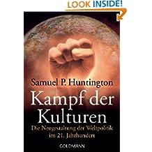 Kampf der Kulturen: Die Neugestaltung der Weltpolitik im 21. Jahrhundert (German Edition)