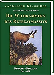 Die Wildkammer des Retezatmassivs: als königliches Gemsgehege sein Tier- und Vogelleben, seine Geschichte und Jagd