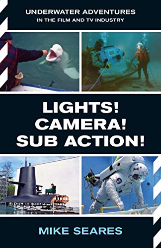 LIGHTS! CAMERA! SUB ACTION!: Underwater Adventures in the Film and TV Industry (English Edition)