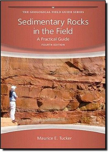 Sedimentary Rocks in the Field: A Practical Guide by Tucker, Maurice E. (2011) Paperback