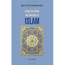 Living the Ethics and Morality (How to Live as a Muslim)