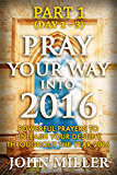 Pray Your Way Into 2016: Powerful Prayers To Unleash Your Destiny Throughout The Year 2016 (Part 1) (Pray Your Way Into 2016 Series) (English Edition)