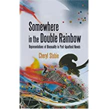 Somewhere in the Double Rainbow: Representations of Bisexuality in Post-Apartheid Novels