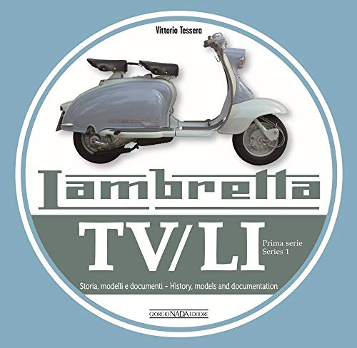 Lambretta Tv/Li: Prima Serie - Series 1: Storia, Modelli E Documenti - History, Models and Documentation [Lingua inglese] di Vittorio Tessera