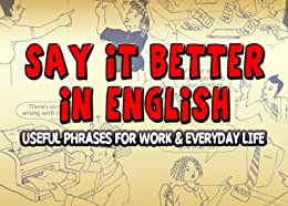 Say it Better in English: Useful Phrases for Work and Everyday Life (English Edition) von [Pascal, Marianna]