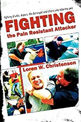 How to Fight the Pain Resistant Attacker: Fighting drunks, dopers, the deranged and others who tolerate pain by Loren W. Christensen (2010-01-15)