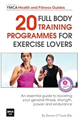 20 Full Body Training Programmes for Exercise Lovers: An Essential Guide to Boosting Your General Fitness, Strength, Power and Endurance: Volume 2 (Central YMCA Health and Fitness Guides)