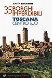 35 borghi imperdibili. Toscana Centro Sud: 2