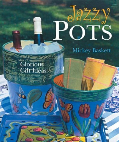 Jazzy Pots: Glorious Gift Ideas by Mickey Baskett (2004-11-21)