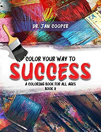 Color Your Way To Success: A Coloring Book For All Ages Book