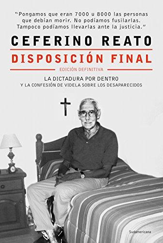 Disposición final: La dictadura por dentro y la confesión de Videla sobre los desaparecidos