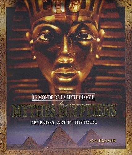 Mythes égyptiens : Légendes, art et histoire par Ann Kramer
