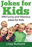 Jokes for Kids: 299 Funny and Hilarious Clean Jokes for Kids by Lizzy Burbank (2014-06-04)