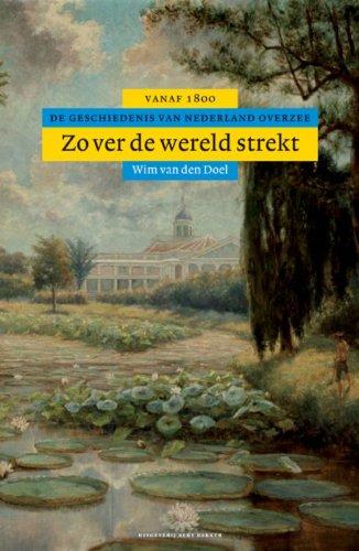 Zover de wereld strekt: de geschiedenis van Nederland overzee vanaf 1800