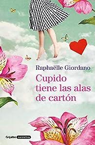 Cupido tiene las alas de cartón par Raphaëlle Giordano