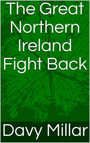 The Great Northern Ireland Fight Back (English Edition) por Davy Millar