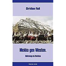 Mekka gen Westen: Unterwegs in Pakistan