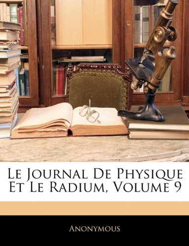 Le Journal De Physique Et Le Radium, Volume 9