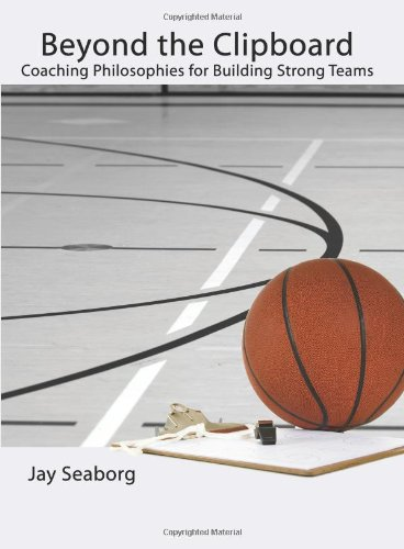 : Coaching Philosophies for Building Strong Teams (Clipboard Basketball)