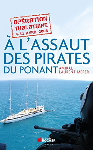A l'assaut des pirates du Ponant : Opération Thalathine (4-11 avril 2008) par Laurent Mérer