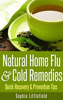 Natural Home Flu & Cold Remedies - Quick Recovery & Prevention Tips (English Edition) par [Littlefield, Sophie]