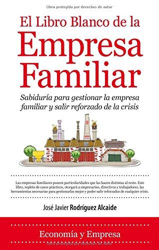 El libro blanco de la empresa familiar: Sabiduría para gestionar la empresa familiar y salir reforzado de la crisis (Economía)