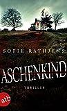 Aschenkind: Thriller von Sofie Rathjens