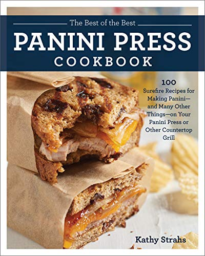 Panini Press Cookbook: 100 Surefire Recipes for Making Panini--and Many Other Things--on Your Panini Press or Other Countertop Grill ()
