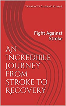 An Incredible Journey from Stroke to Recovery: Fight Against Stroke by [Kumar, Tekalkote Sharad]