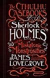 The Cthulhu Casebooks: Sherlock Holmes and the Miskatonic Monstrosities