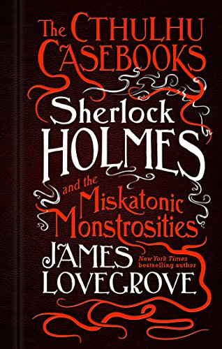 The Cthulhu Casebooks: Sherlock Holmes and the Miskatonic Monstrosities (English Edition)