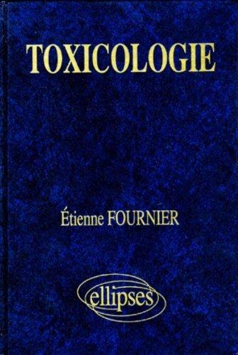 Toxicologie: Biologie cellulaire appliquée à la sécurité des produits chimiques par Etienne Fournier