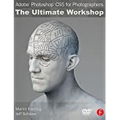 Adobe Photoshop CS5 for Photographers: The Ultimate Workshop by Martin Evening (2010-10-04)