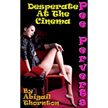 Pee Perverts: Desperate at the Cinema