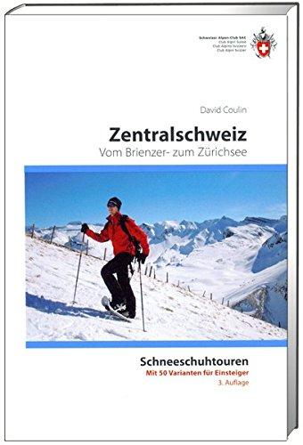 Schneeschuh-Tourenführer Zentralschweiz: Vom Brienzer- zum Zürichsee