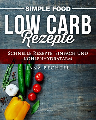 Simple Food - Low Carb Rezepte: Schnelle Rezepte, einfach und kohlenhydratarm (Food Net W)