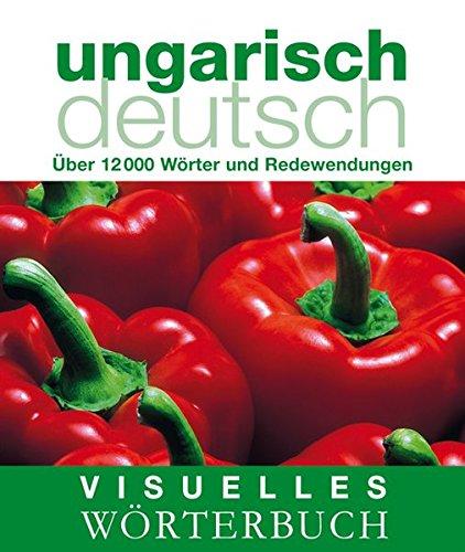 Visuelles Wörterbuch Ungarisch-Deutsch: Über 12.000 Wörter und Redewendungen (Coventgarden)