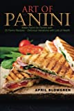 Art of Panini: Make Panini for Parties With 25 Panini Recipes. Delicious Variations With Lots of Health