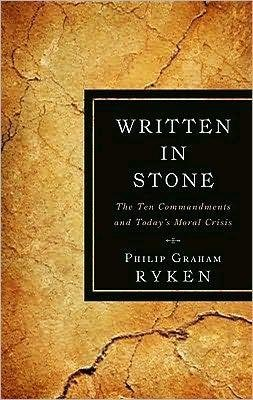 [(Written in Stone : The Ten Commandments and Today's Moral Crisis)] [By (author) Philip Graham Ryken] published on (June, 2010)