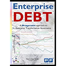 Enterprise Debt: A Pragmatic Approach to Enterprise Transformation Governance