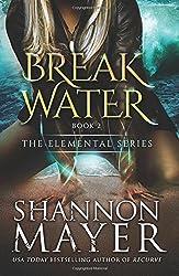 Breakwater: Volume 2 (The Elemental Series ) by Shannon Mayer (2015-07-01)