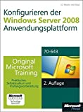 Konfigurieren der Windows Server 2008-Anwendungsplattform - Original Microsoft Training für Examen 70-643, 2.: Praktisches Selbststudium und Prüfungsvorbereitung