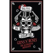 Guns N' Roses - Die letzten Giganten: Die ultimative Biografie